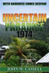 Uncertain Paradise: 1974: With Darkness Comes Despair - John W. Cassell