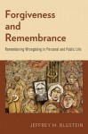 Forgiveness and Remembrance: Remembering Wrongdoing in Personal and Public Life - Marko Attila Hoare, Jeffrey M Blustein
