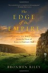 The Edge of the Empire: A Journey to Britannia: From the Heart of Rome to Hadrian's Wall - Bronwen Riley