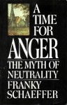 A Time For Anger: The Myth Of Neutrality - Frank Schaeffer
