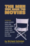 The Men Who Made the Movies - Richard Schickel, Ivan R. Dee
