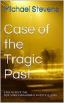 Case of the Tragic Past: CASE FILES OF THE NEW YORK PARANORMAL INVESTIGATIONS (New York Paranormal Investigation Case Files Book 2) - Michael Stevens