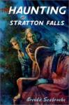 The HAUNTING AT STRATTON FALLS - Brenda Seabrooke