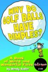 Why Do Golf Balls Have Dimples?: A Book of Weird and Wonderful Facts. by Wendy Sadler - Wendy Sadler