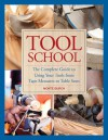 Tool School: The Complete Guide to Using Your Tools from Tape Measures to Table Saws - Monte Burch