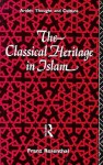 The Classical Heritage in Islam - Franz Rosenthal
