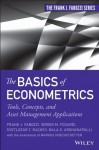 The Basics of Econometrics: Tools, Concepts, and Asset Management Applications (Frank J. Fabozzi Series) - Frank J. Fabozzi, Sergio M. Focardi, Svetlozar T. Rachev, Bala G. Arshanapalli, Markus Hoechstoetter
