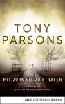 Mit Zorn sie zu strafen: Max Wolfes zweiter Fall. Kriminalroman (Detective Max Wolfe 2) - Tony Parsons, Dietmar Schmidt