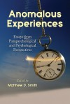 Anomalous Experiences: Essays from Parapsychological and Psychological Perspectives - Matthew Smith