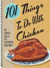 101 Things to Do with Chicken - Stephanie Ashcraft, Stephanie Ashcraft