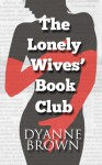 The Lonely Wives Book Club (Book One: Raven) - Dyanne Brown