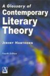A Glossary of Contemporary Literary Theory - Jeremy Hawthorn