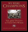 We Were Champions: The 49ers' Dynasty in Their Own Words - Phil Barber, Bill Walsh, John Madden