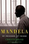 Mandela: My Prisoner, My Friend - Christo Brand, Barbara Jones