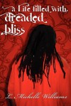 A Life Filled with Dreaded Bliss - L. Michelle Williams