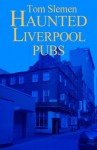 Haunted Liverpool Pubs - Tom Slemen