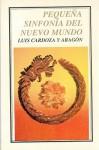 Pequeña sinfonía del Nuevo Mundo - Luis Cardoza y Aragón
