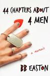 44 Chapters About 4 Men: A Memoir - BB Easton