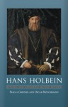 Hans Holbein: Revised and Expanded Second Edition - Oskar Bätschmann, Pascal Griener