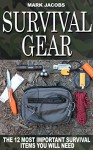Survival Gear: Items You Will Need To Survive ( Survival, Survival Gear, SHTF, Bushcraft, Survivalist, Preppers) - Mark Jacobs