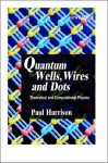 Quantum Wells, Wires and Dots: Theoretical and Computational Physics [With CDROM] - Paul Harrison