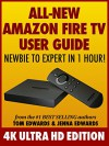All-New Amazon Fire TV User Guide: Newbie to Expert in 1 Hour!: 4K Ultra HD Edition - Tom Edwards, Jenna Edwards