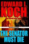 The Senator Must Die - Edward I. Koch