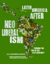 Latin America After Neoliberalism: Turning the Tide in the 21st Century? - Eric Hershberg, Fred Rosen
