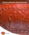 Roman London's Amphitheatre - Nick Bateman