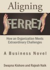 Aligning Ferret: How an Organization Meets Extraordinary Challenges - Swapna Kishore
