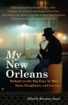 My New Orleans: Ballads to the Big Easy by Her Sons, Daughters, and Lovers - Rosemary James