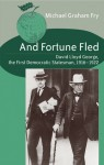 And Fortune Fled: David Lloyd George, the First Democratic Statesman, 1916-1922 - Michael G. Fry