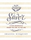 Savor: Living Abundantly Where You Are, As You Are - Shauna Niequist