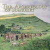 The Archaeology of Somerset - Chris Webster