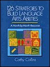 126 Strategies to Build Language Arts Abilities: A Month-By-Month Resource - Cathy Collins, Cathy Collins Block