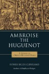 Ambroise the Huguenot - Esther Cleveland