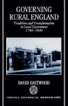 Governing Rural England - Tradition and Transformation in Local Government 1780-1840 - David Eastwood