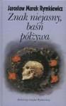 Znak niejasny, baśn półżywa - Jarosław Marek Rymkiewicz