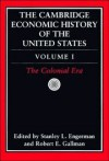 The Cambridge Economic History of the United States, Vol. 1: The Colonial Era (Volume 1) - Stanley L. Engerman, Robert E. Gallman