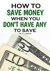 How to Save Money When You Don't Have Any To Save - V. L. Hamlin