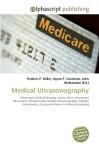 Medical Ultrasonography - Frederic P. Miller, Agnes F. Vandome, John McBrewster