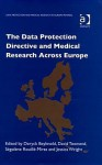 The Data Protection Directive And Medical Research Across Europe (Data Protection and Medical Research in Europe: Privireal) (Data Protection and Medical ... and Medical Research in Europe: Privireal) - D. Beyleveld, D. Townend, S. Rouille-Mirza, J. Wright