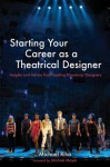 Starting Your Career as a Theatrical Designer: Insights and Advice from Leading Broadway Designers - Michael J Riha, Michael Mayer
