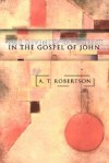 The Divinity of Christ in the Gospel of John - A.T. Robertson