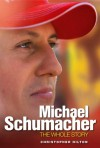 Michael Schumacher: The Whole Story - Christopher Hilton