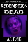 Redemption of the Dead: A Supernatural Time Travel Zombie Thriller (Undead World Trilogy, Book Three) - A.P. Fuchs