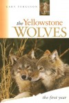The Yellowstone Wolves, the First Year: The First Year - Gary Ferguson