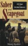 Saber & Scapegoat: J. E. B. Stuart and the Gettysburg Controversy - Mark Nesbitt
