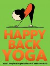 Happy Back Yoga: Your Complete Yoga Guide For A Pain Free Back (Just Do Yoga) - Julie Schoen, Little Pearl