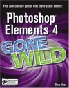 Photoshop Elements 4 Gone Wild - Dave Huss